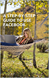 A Step-by-Step Guide to Use Facebook