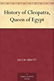 History of Cleopatra, Queen of Egypt (English Edition)