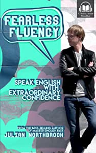 Fearless Fluency: Speak English with Extraordinary Confidence (Advanced English Book 2)