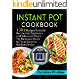 Instant Pot Cookbook: 1001 Budget-Friendly Recipes for Beginners and Advanced Users. Try Delicious Meals for Your Favorite Ki