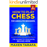 Chess: How to Play Chess for (Absolute) Beginners: The Journey to Your Empire Begins Here (The Skill Artist's Guide - Chess Strategy, Chess Books Book 3)