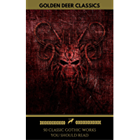 50 Classic Gothic Works You Should Read (Golden Deer Classics): Dracula, Frankenstein, The Black Cat, The Picture Of Dorian Gray...
