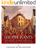The Five Points: The History of New York City's Most Notorious Neighborhood (English Edition)