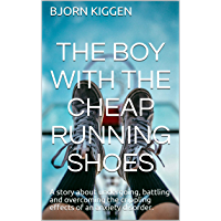 The Boy with the Cheap Running Shoes: A story about undergoing, battling and overcoming the crippling effects of an anxiety disorder. (English Edition)