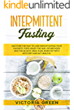 Intermittent Fasting: Discover the Way to Lose Weight Eating your Favorite Food. Enjoy the 16/8 + 101 Methods and the 30…