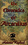 The Chronicles Of Arcanilius: The Origin Stories