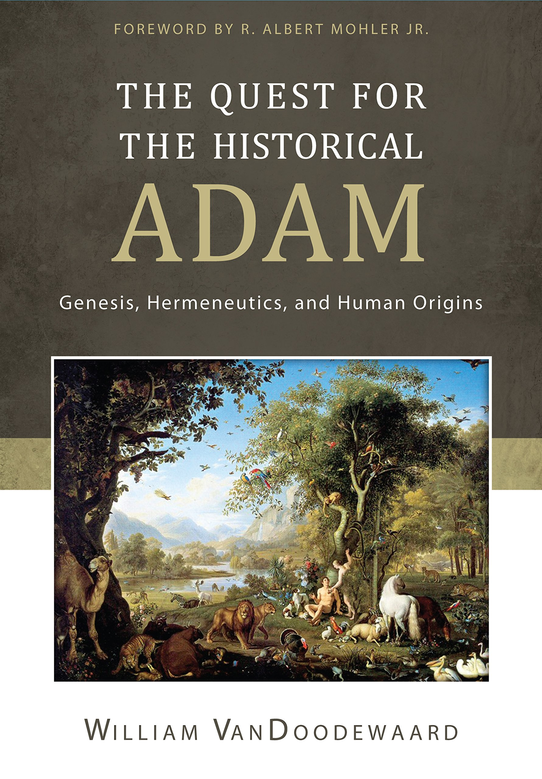 The Quest for the Historical Adam: Genesis, Hermeneutics, and Human Origins pdf