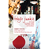 Tokyo Junkie: 60 Years of Bright Lights and Back Alleys . . . and Baseball