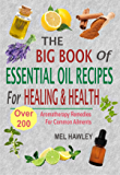 The Big Book Of Essential Oil Recipes For Healing & Health: Over 200 Aromatherapy Remedies For Common Ailments