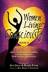 Women Living Consciously Book II: Real Stories of Women Living On Purpose, With Passion, Empowered Kindle Edition