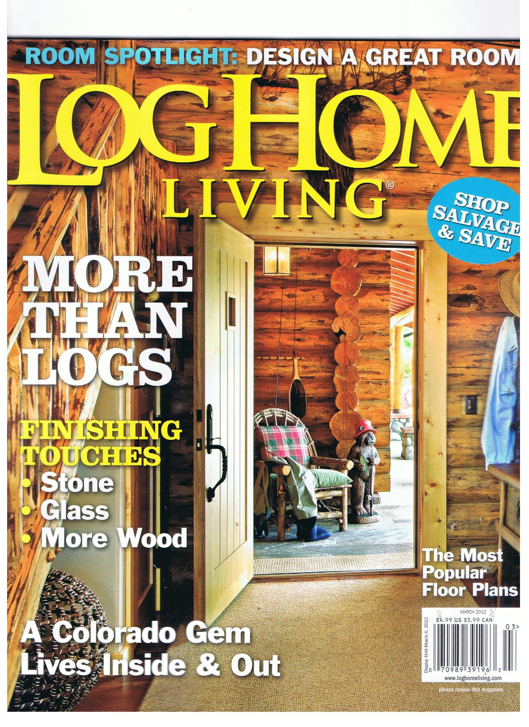 Log Home Living Magazine March 2012 More Than Logs, Design A Great Room,  Shop Salvage U0026 Save, Most Popular Floor Plans, Finishing Touches  Glass,  Stone, ...