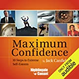 Maximum Confidence: 10 Steps to Extreme Self-Esteem