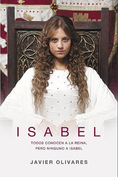 Isabel: Todos conocen a la reina, pero ninguno a Isabel eBook: Olivares, Javier: Amazon.es: Tienda Kindle