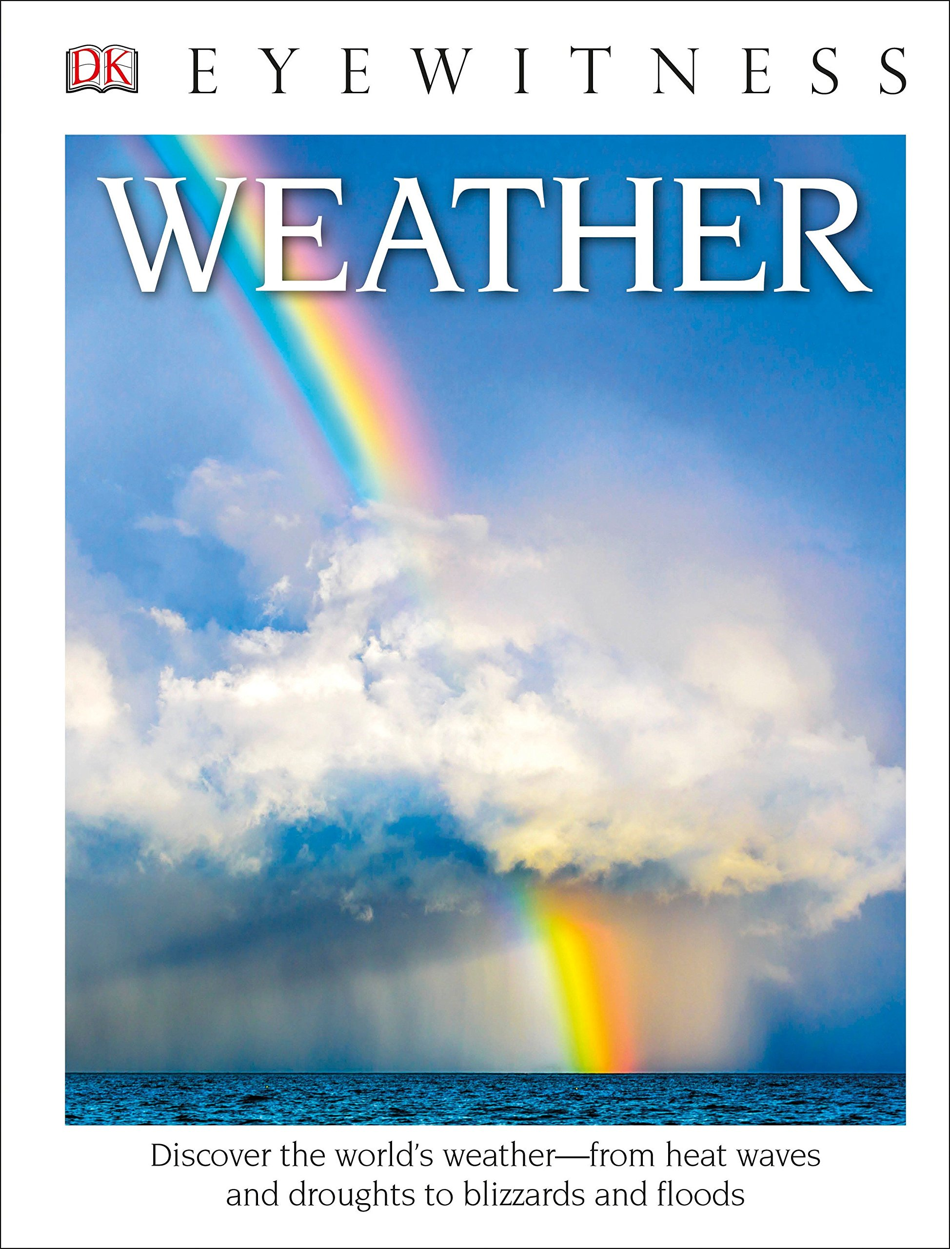 DK Eyewitness Books: Weather: Discover the world's weather from heat waves and droughts to blizzards and flood PDF