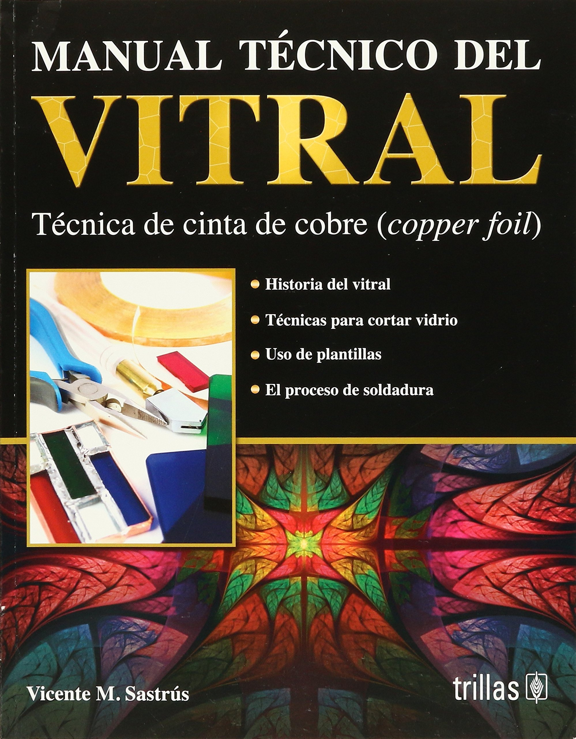 Manual Tecnico Del Vitral/Stained Glass Technical Manual: Tecnica de cinta de cobre/Cooper Foil Technique (Spanish Edition)