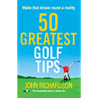 50 Greatest Golf Tips: Make that dream round a reality