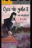 Ojos de gata II: Los Orígenes (Spanish Edition)