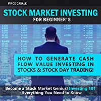 Stock Market Investing for Beginners: How to Generate Cash Flow Value Investing in Stocks and Stock Day Trading! Become a Stock Market Genius! Investing 101 - Everything You Need to Know