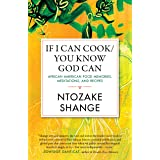 If I Can Cook/You Know God Can: African American Food Memories, Meditations, and Recipes (Celebrating Black Women Writers)