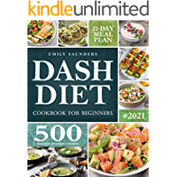 Dash Diet Cookbook for Beginners: 500 Wholesome Recipes for Balanced and Low Sodium Meals. The Complete Guide to Safely…