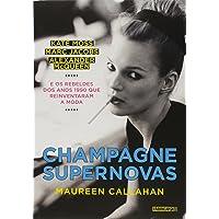 Champagne Supernovas: Kate Moss, Marc Jacobs, Alexander McQueen e os rebeldes dos anos 1990 que reinventaram a moda