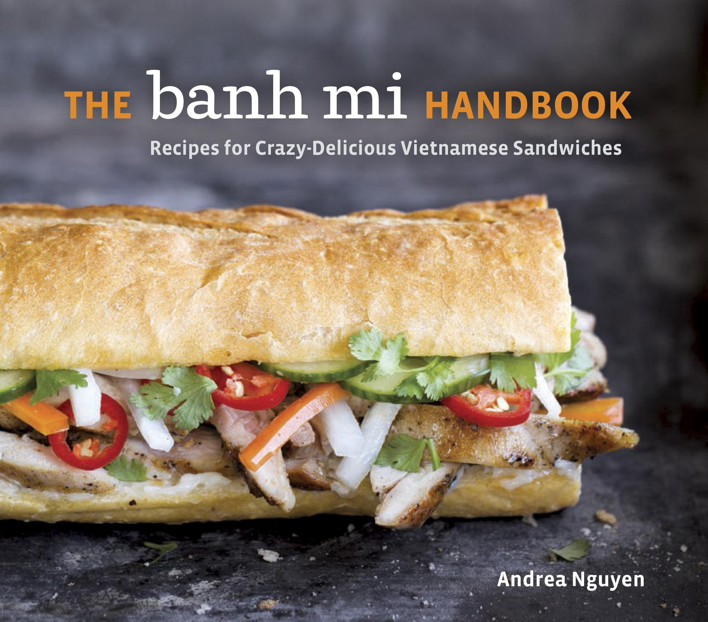Amazon the banh mi handbook recipes for crazy delicious amazon the banh mi handbook recipes for crazy delicious vietnamese sandwiches 9781607745334 andrea nguyen books forumfinder Image collections