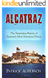 Alcatraz: The Surprising History of America's Most Notorious Prison