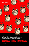 When The Sleeper Wakes - A Dystopian Science Fiction Classic (Complete Edition): A Dystopian Novel from the Father of Science Fiction, also known for The ... The Invisible Man, The War of the Worlds