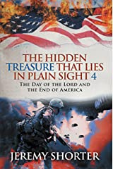 The Hidden Treasure That Lies in Plain Sight 4: The Day of the Lord and the End of America Kindle Edition