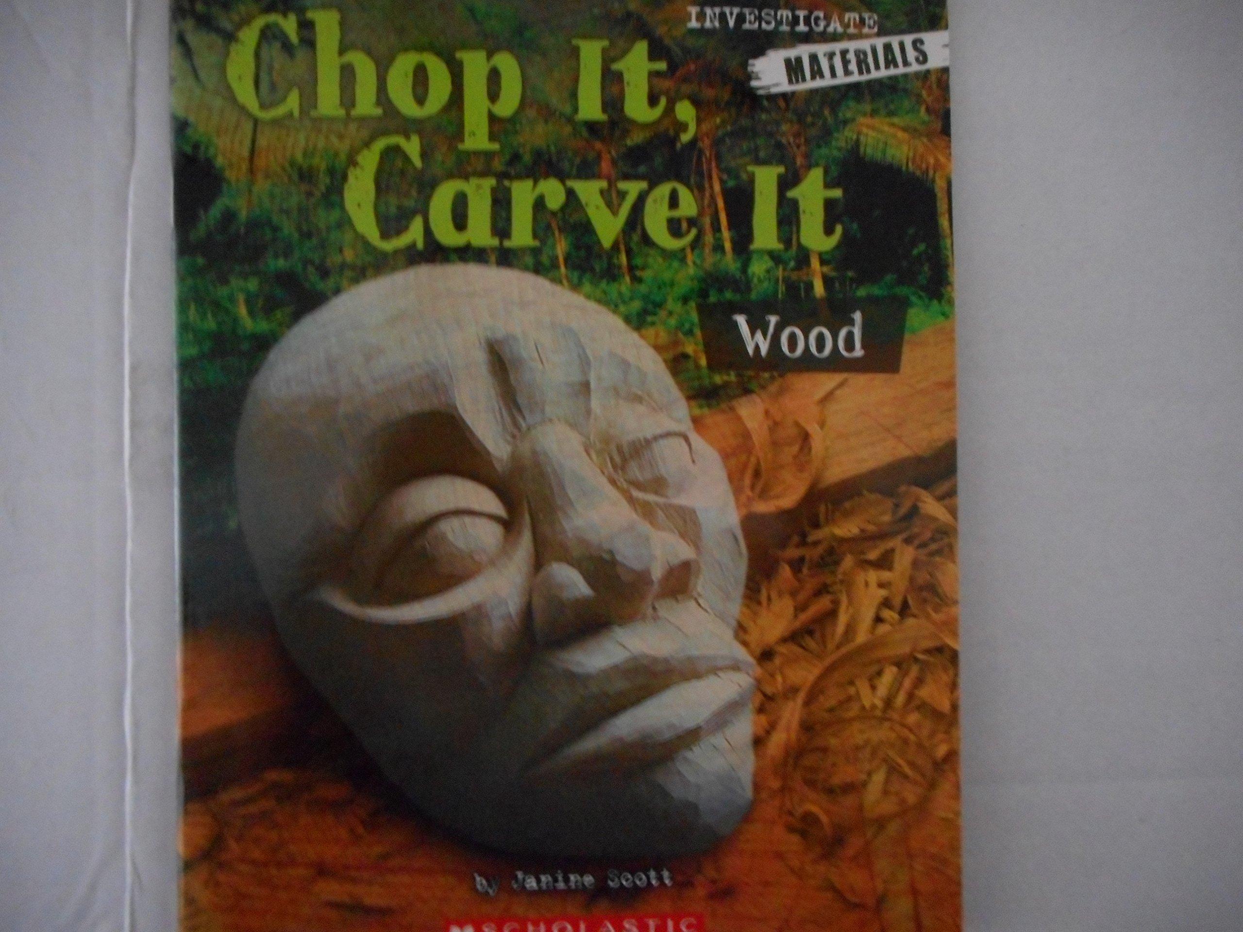 Chop It, Carve It Wood Investigate Materials pdf