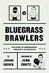 Bluegrass Brawlers: The Story of Professional Wrestling in Louisville Kindle Edition