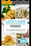 Low Carb Spiralschneider Kochbuch: Schnell abnehmen mit Genuss mit himmlischen Low Carb Rezepten für den Spiralschneider