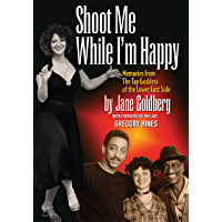 Shoot Me While I'm Happy: Memories from The Tap Goddess of the Lower East Side book cover