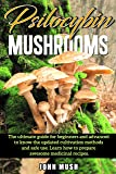 Psilocybin mushrooms: The ultimate guide for