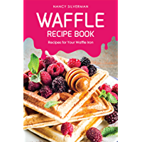 Waffle Recipe Book: Recipes for Your Waffle Iron (English Edition)