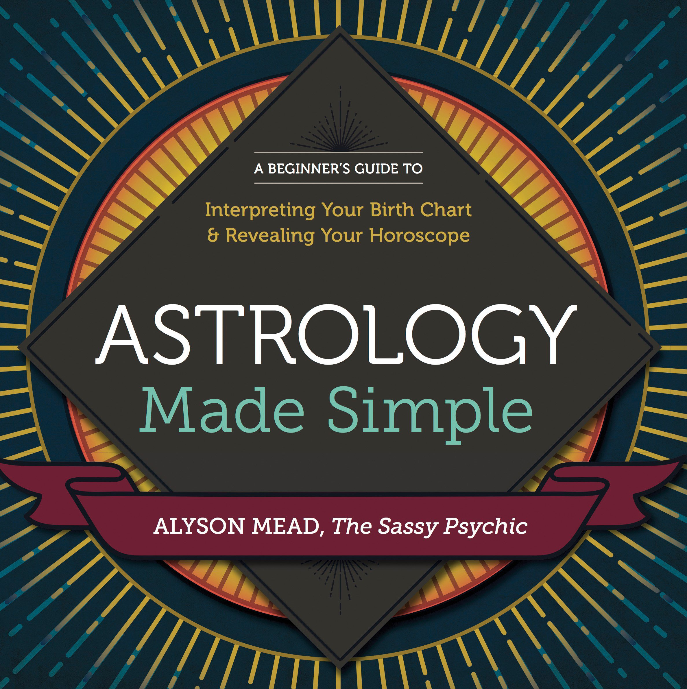 Astrology made simple a beginners guide to interpreting your astrology made simple a beginners guide to interpreting your birth chart and revealing your horoscope alyson mead 9781623156534 amazon books nvjuhfo Gallery