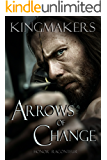 Arrows of Change (Kingmakers Book 1) (English Edition)