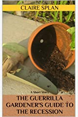 The Guerrilla Gardener's Guide to the Recession: A Short Story Kindle Edition