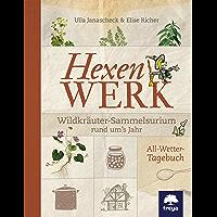 Hexenwerk: Wildkräuter-Sammelsurium rund um's Jahr (German Edition)