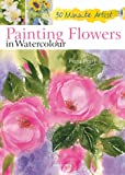 Painting Flowers in Watercolour (30 Minute Artist)