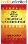 Zen and the Art of Creating a Career in Film (English Edition)