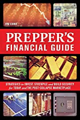 The Prepper's Financial Guide: Strategies to Invest, Stockpile and Build Security for Today and the Post-Collapse Marketplace Paperback
