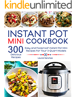 Instant Pot Mini Cookbook: 300 Easy and Foolproof Instant Pot Mini Recipes for Your 3