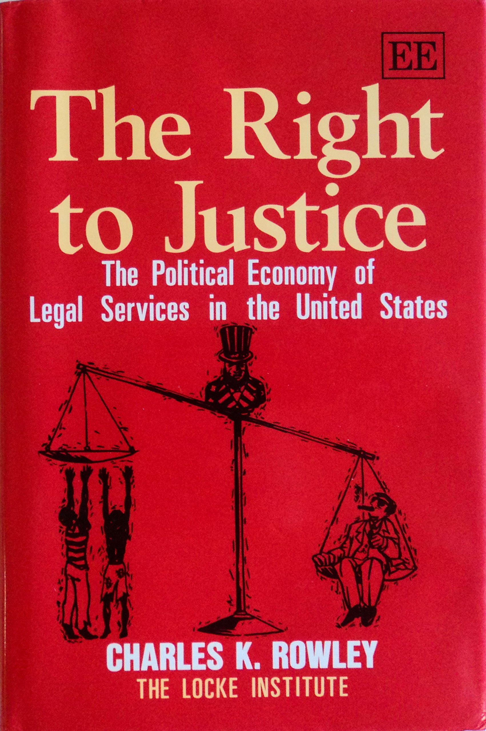 Rowley, C: THE RIGHT TO JUSTICE: Political Economy of Legal Services in the United States The Locke Institute series: Amazon.es: Rowley, Charles K.: Libros en idiomas extranjeros