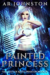 Painted Princess: The Tales of Ryely Drakcon Book 2 Kindle Edition