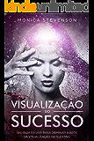 Visualização Do Sucesso: Seu Guia Básico Para Dominar a Arte Da Visualização Do Sucesso