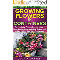Growing Flowers in Containers: Successfully Create Extraordinary Hanging Baskets, Window Boxes and Other Flower Garden…