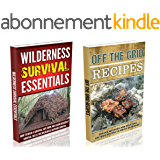 Wilderness Survival Essentials & Off The Grid Eating : How to Build a Survival Safe Home, Learn Bushcraft Survival Skills And Prepare The Best Off Grid ... Every Survival Situation ! (English Edition)