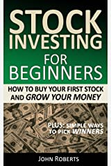 Stock Investing For Beginners: How To Buy Your First Stock And Grow Your Money Kindle Edition