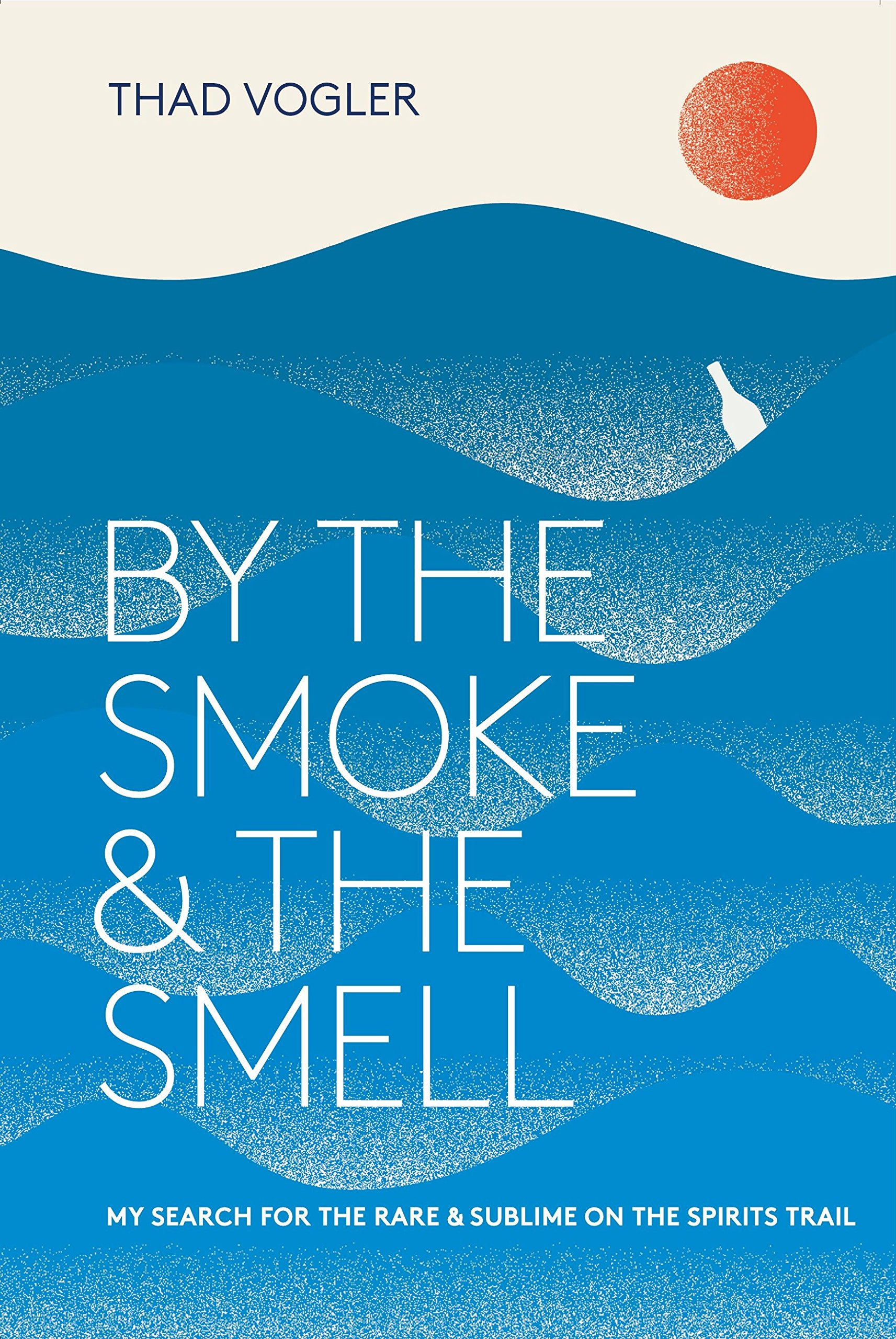 By the Smoke and the Smell: My Search for the Rare and Sublime on